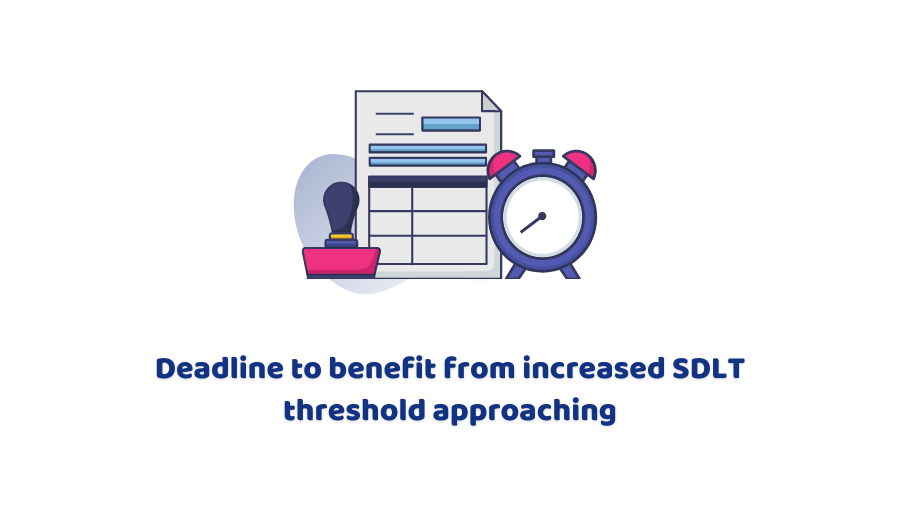 Deadline to benefit from increased SDLT threshold approaching